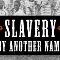 Slavery by Another Name: Uncovering the Untold Stories