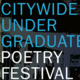 15th Annual Citywide Undergraduate Poetry Festival