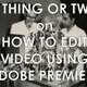 A Thing or Two on How to Edit Video Using Adobe Premiere