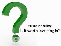 Sustainability: Is It Worth Investing In?
