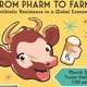 From Pharm to Farm: Antibiotic Resistance in a Global Economy