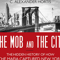 C. Alexander Hortis, The Mob and the City: The Hidden History of How the Mafia Captured New York