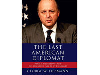 George W. Liebmann, The Last American Diplomat: John D. Negroponte and the Changing Face of US Diplomacy