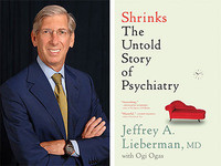 Jeffrey Lieberman, MD, Shrinks: The Untold Story of Psychiatry