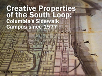 Creative Properties: Columbia's South Loop Sidewalk Campus Since 1977""