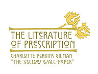 """The Literature of Prescription: Charlotte Perkins Gilman and """"The Yellow Wall-Paper"""" Exhibit"""