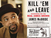 Writers LIVE: James McBride, Kill 'Em and Leave: Searching for James Brown and the American Soul