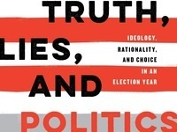 Truth, Lies, and Politics: Ideology, Rationality, and Choice in an Election Year