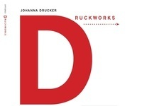Druckworks: 40 Years of Books and Projects by Johanna Drucker