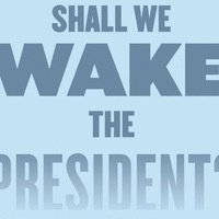 UTCPG Presents: Shall We Wake the President?