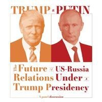 Panel: The Future of US-Russia Relations under a Trump Presidency