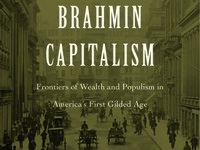Brahmin Capitalism: Wealth & Populism in America's First Gilded Age