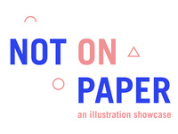 Not On Paper: An Illustration Showcase