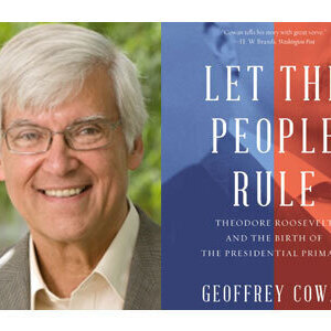 Writers LIVE: Geoffrey Cowan, Let the People Rule: Theodore Roosevelt and..