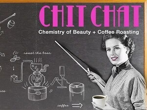 ChitChat: Chemistry of Beauty + Coffee Roasting