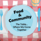 Food & Community:  The Table...Where We Come Together