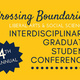 Crossing Boundaries: Fourth Annual LAS Interdisciplinary Graduate Student Conference