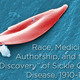 """MHIG Lecture: Race, Medicine, Authorship, and the """"Discovery"""" of Sickle Cell Disease, 1910-1911"""