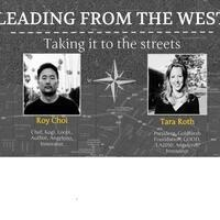Leading from the West: Roy Choi and Tara Roth