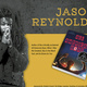 Author Talk & Book Signing: Jason Reynolds