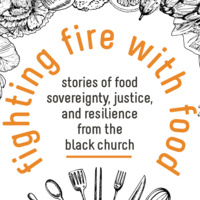 Fighting Fire With Food: Growing Health for the Beloved Community