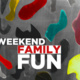 Weekend Family Fun