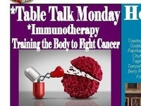 *Table Talk Monday - *Immunotherapy: Training the Body to Fight Cancer