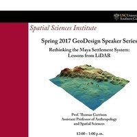 Spring 2017 GeoDesign Speaker Series -Rethinking the Maya Settlement System: Lessons from LiDAR - a talk by Prof. Thomas Garrison