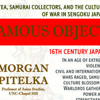 Famous Objects: Tea, Samurai Collectors, and the Culture of War in Sengoku Japan