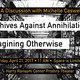 Archives Against Annihilation: Imagining Otherwise