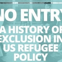 No Entry: A History of Exclusion in US Refugee Policy