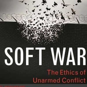 Soft War: The Ethics of Unarmed Conflict - Panel Discussion