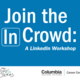 Join the In Crowd: A LinkedIn Workshop
