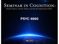 """Getting ready for Fall 2017? Try """"Seminar in Cognition: Intuitive Theories, Scientific Theories, and How We Understand the World"""""""