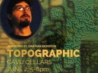 Topographic: New Works By Johnathan Hickerson @ CAVU Cellars