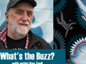 What's the Buzz? with artist Ray Troll