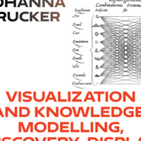 Johanna Drucker: Visualization and Knowledge: Modelling, Discovery, Display