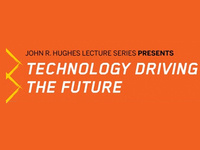 John R. Hughes Lecture Series: Technology Driving the Future