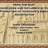 """""""Mind the Gap: Knowledge and Influence in the formation of Vitruvius's ideal architectus."""""""
