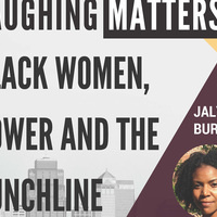 LAUGHING MATTERS: BLACK WOMEN, POWER AND THE PUNCHLINE
