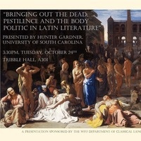 """""""Bringing Out the Dead: Pestilence and the Body Politic in Latin Literature"""""""