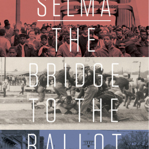 Created Equal Film Series in honor of Grady W. Powell: Selma: The Bridge to the Ballot