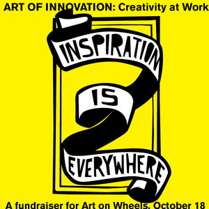 ART OF INNOVATION: Creativity at Work a fundraiser for Art on Wheels