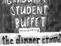 """Graduate Student Buffet: The Dinner Crowd!""  Artists include Maria Alarcon Aldrete, Alexis Beucler, Hunter Creel, Alex Gabriel, David Meyers, Tanner Mothershead, Marina Ross, Dayon Royster, Julia Wolfe, and Timmy Wolfe"