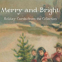 Exhibit Opening: Merry and Bright - Holiday Cards from the MVM Collections