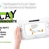 Pop-Up: Northeastern's Fourth Open Lab and Reception Experience-Play and Innovate