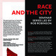 Race and the City: Seminar Series led by Rob Robinson