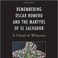 Remembering Oscar Romero and the Martyrs of El Salvador: A Cloud of Witnesses