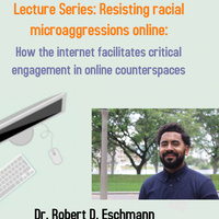 DAAS Fall Lecture Series: Dr. Robert Eschmann, Resisting racial microaggressions online: How the Internet facilitates critical engagement in online counterspaces""