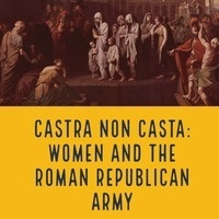 Castra Non Casta: Women and the Roman Republican Army